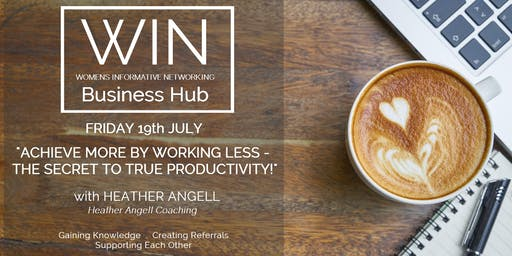 WIN Networking - with guest speaker Heather Angell Coaching - Achieve more by working less - the secret to true productivity!