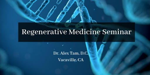 FREE Regenerative Medicine & Stem Cells for Pain Seminar - Vacaville, CA