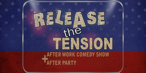 The Release the Tension After Work Comedy Show + After Party