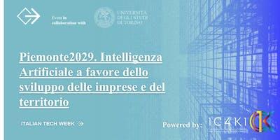 Italian Tech Week|Piemonte2029. Intelligenza Artificiale a favore dello sviluppo delle imprese e del territorio