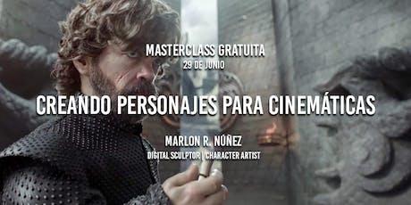 "Masterclass ""Creando Personajes para Cinemáticas"" – Marlon Núñez entradas"