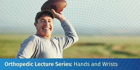 Orthopedic Lecture Series: Hand and Wrist Disorders tickets