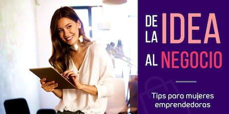 De la idea al negocio. Tips para mujeres emprendedoras entradas