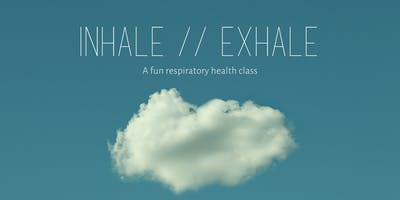 INHALE // EXHALE - A fun respiratory health class