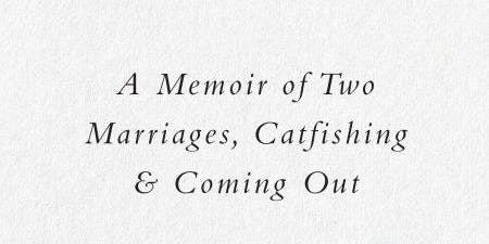 William Dameron THE LIE: A Memoir of Two Marriages, Catfishing & Coming Out