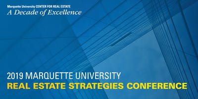 2019 Marquette University Real Estate Strategies Conference