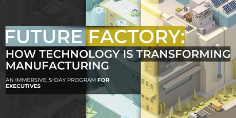 Future Factory: How Technology Is Transforming Manufacturing | Executive Program | September tickets