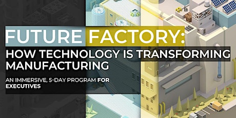 Future Factory: How Technology Is Transforming Manufacturing | Executive Program | April tickets