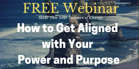 Free Webinar: How to Align with Your Power and Purpose tickets