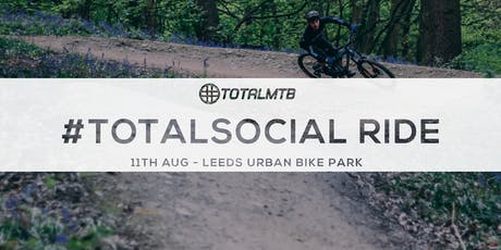 #TotalMTB - #TotalSocial Ride - Leeds Urban Bike Park tickets
