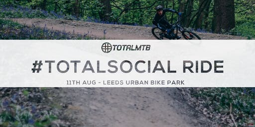 #TotalMTB - #TotalSocial Ride - Leeds Urban Bike Park