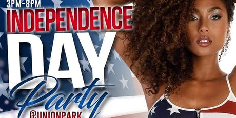 Independence DAYparty at UNION PARK Saturday 07/06/19 tickets