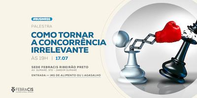 [RIBEIRÃO PRETO/SP] Palestra Como Tornar a Concorrência Irrelevante 17/07