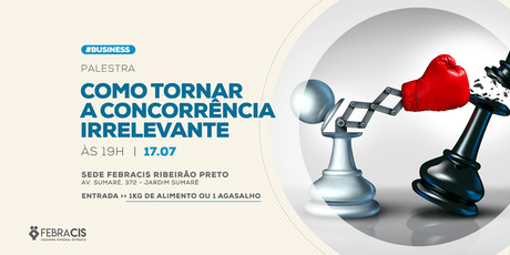 [RIBEIRÃO PRETO/SP] Palestra Como Tornar a Concorrência Irrelevante 17/07 ingressos