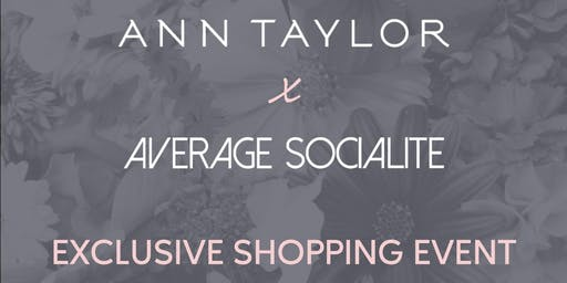 ANN TAYLOR x AVERAGE SOCIALITE EXCLUSIVE SHOPPING EVENT
