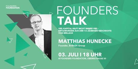 Founders Talk   Viel Kapital hilft nicht immer viel - Erfahrungen aus der 13-jährigen Geschichte von Brille24 (Matthias Hunecke, Founder, Brille24 Group) Tickets
