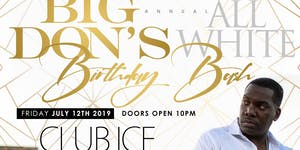 7.12   BIG DONs Annual All White Bday Bash   Hosted by...