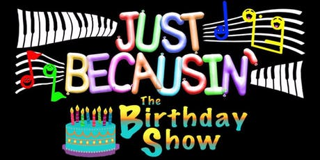 Just Becausin' Birthday Show tickets