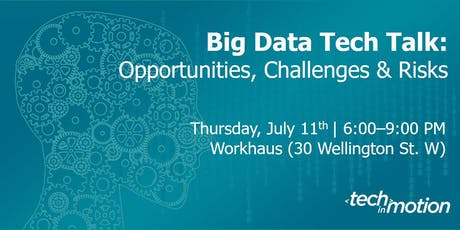 Big Data Tech Talk: Opportunities, Challenges, and Risks | Toronto tickets