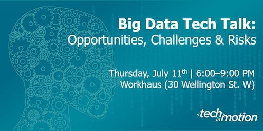 Big Data Tech Talk: Opportunities, Challenges, and Risks | Toronto