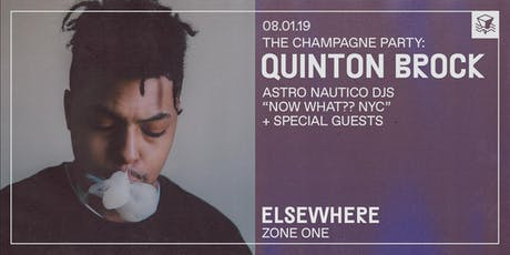 """The Champagne Party: Quinton Brock, Astro Nautico DJs, """"Now What?? NYC"""" + Special Guests @ Elsewhere (Zone One) tickets"""