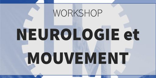 Workshop neurologie et mouvements (w/ Leruth B)