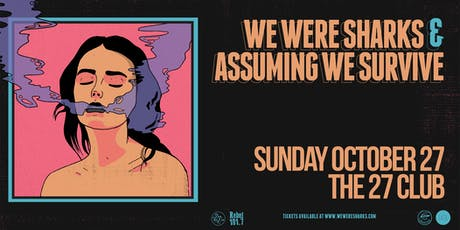 We Were Sharks W/ Assuming We Survive and More @ The 27 Club tickets
