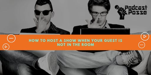 Podcast Posse Meetup: How To Do An Interview Show When Your Guest Is On The Other Side Of The World