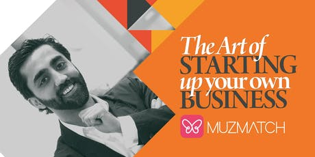 THE ART OF STARTING UP YOUR OWN BUSINESS - Gain An Invaluable Insight Into The World Of Business From A Successful Muslim Entrepreneur! tickets