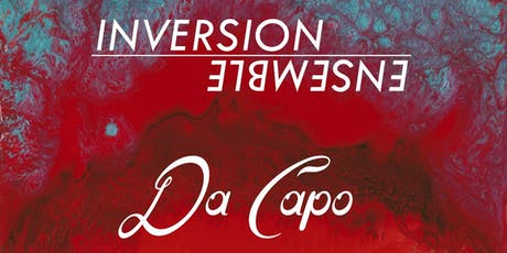 Inversion Ensemble presents the Inaugural Concert of Da Capo tickets