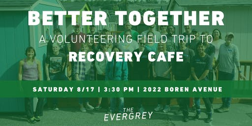 Better Together: A Volunteering Field Trip to Recovery Cafe