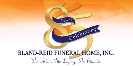 Bland-Reid Funeral Home, Inc. 85 Years of Service Celebration tickets