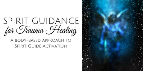 Spirit Guidance for Trauma Healing: A Body-Based Approach to Guide Connection tickets