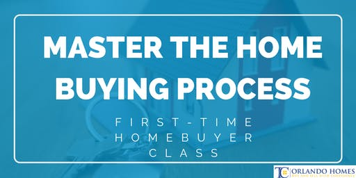 Master the Home Buying Process - First-Time Home Buyer Class