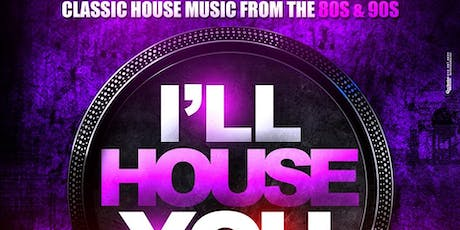 I'LL HOUSE - A NIGHT OF CLASSIC HOUSE MUSIC FROM THE 80S & 90S tickets