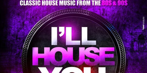 I'LL HOUSE - A NIGHT OF CLASSIC HOUSE MUSIC FROM THE 80S & 90S