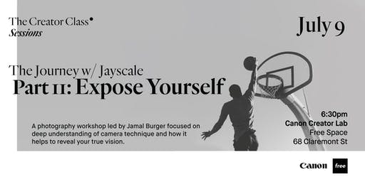 Canon Creator Lab Presents: Expose Yourself w/ Jayscale