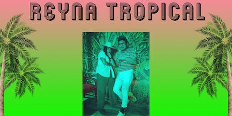 Reyna Tropical Live  at Garden at the Flea tickets