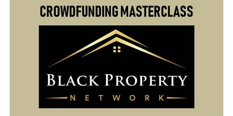 Black Property Network: CROWDFUNDING MASTERCLASS tickets