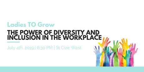 Ladies TO Grow: The Power of Diversity and Inclusion in the Workplace tickets
