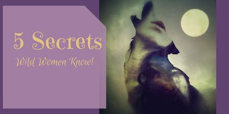 5 Secrets Wild Women Know to Avoid a Life of Regret tickets
