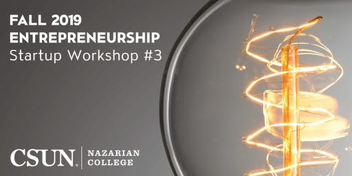 CSUN Entrepreneurship   Startup Workshop #3