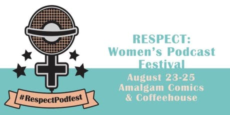 RESPECT: Women's Podcast Festival Friday Night Kickoff tickets