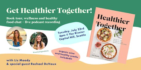 Healthy Eating & Wellness Conversation with Liz Moody & Rachael DeVaux tickets