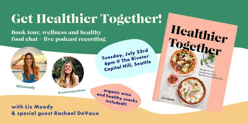 Healthy Eating & Wellness Conversation with Liz Moody & Rachael DeVaux