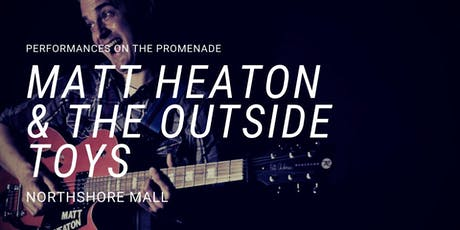 Matt Heaton and the Outside Toys at the Promenade at Northshore Mall tickets