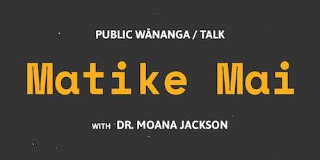 Public Wānanga / Talk: Matike Mai tickets