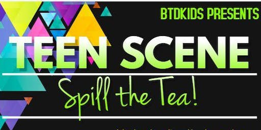 TEEN SCENE, Spill the Tea!