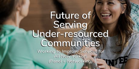 FREE Future of Serving Under-resourced Communities - Working to Improve Services for All New Yorkers tickets