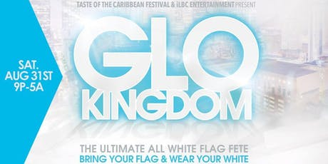 GLO-KINGDOM The Ultimate All White Flag Fete tickets